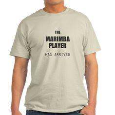 THE MARIMBA PLAYER HAS ARRIVED T-Shirt