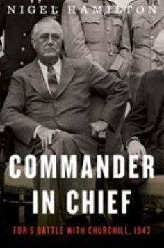 """""""Nigel Hamilton's Mantle of Command, long-listed for the National Book Award, drew on years of archival research and interviews to portray FDR in a tight close up, as he determined Allied strategy in the crucial initial phases of World War II. Commander in Chief reveals the astonishing sequel — suppressed by Winston Churchill in his memoirs — of Roosevelt's battles with Churchill to maintain that strategy."""""""