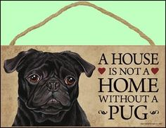 A house is not a home without Pug (Black) Dog - 5 x 10 Door Sign by SJT.. $9.95. A perfect plaque to d?cor your home, and hang in any room to show the passion about this cute dog breed. Indoor only. Over 60 different breeds to choose from. Size: 5''x10'' & Made in USA