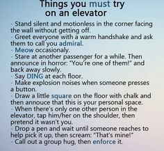 Things to Try on an Elevator  -  i  find  stuff  like  this  so  stinking  hilarious,  but  i'd  never  have  the  guts  to  do  it
