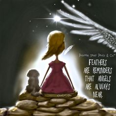 Feathers are reminders that angels are always near.