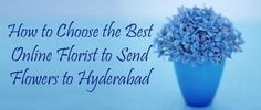 How to Choose the Best Online Florist to Send Flowers to Hyderabad