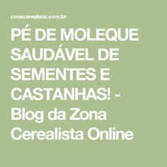 PÉ DE MOLEQUE SAUDÁVEL DE SEMENTES E CASTANHAS! - Blog da Zona Cerealista Online