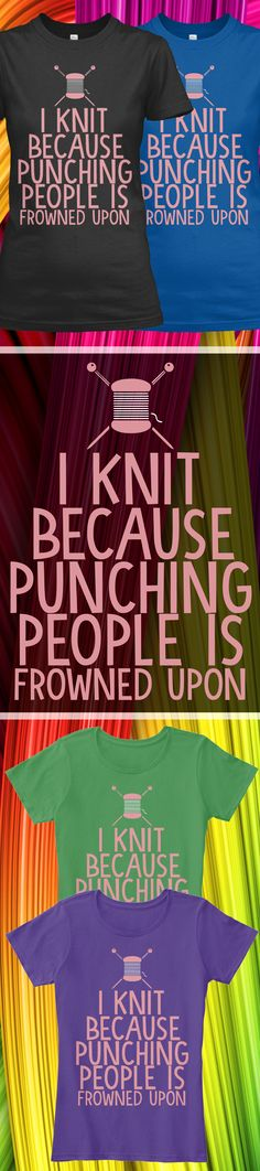 Do you like knitting?! Check out this awesome I knit Because Punching People t-shirt you will not find anywhere else. Not sold in stores and Buy 2 or more, save on shipping! Grab yours or gift it to a friend, you will both love it