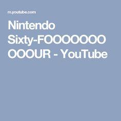 Nintendo Sixty-FOOOOOOOOOOUR - YouTube