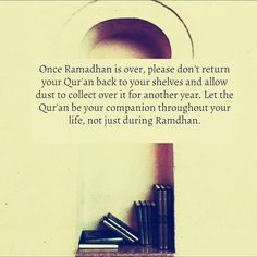 Once Ramadan is over, please don't return your Quran back to the shelves.. ❣  ❣