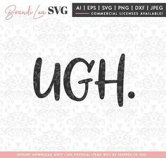 Ugh svg, funny svg, sarcastic, motivational, inspirational svg, svg, dxf, eps, Quote SVG, Cut File, Cricut, Silhouette, Instant download