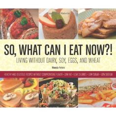 So, What Can I Eat Now?!: Living Without Dairy, Soy, Eggs, and Wheat (Paperback) I NEED THIS!