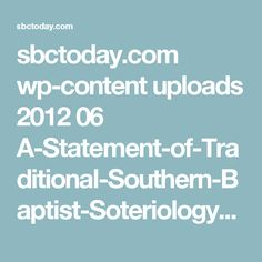 sbctoday.com wp-content uploads 2012 06 A-Statement-of-Traditional-Southern-Baptist-Soteriology-SBC-Today.pdf