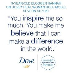 Dove created and posted this image to recognize Hannah for her post on finding her role model, Severn Cullis-Suzuki. http://www.callmehannah.ca/2012/08/28/tonight-i-found-my-role-model/