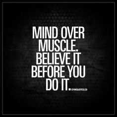 """Mind over muscle. Believe it before you do it."" Your mind is a very powerful thing. Believe you can do it before you do it. - #believe #gymquotes"