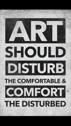 Art should disturb
