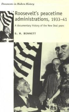 Roosevelt's Peacetime Administrations, 1933-41: A Documentary History of the New Deal years