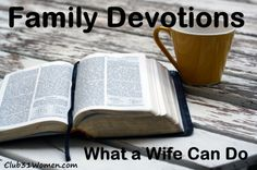 What can a wife do to encourage her husband in family devotions?  Club31Women.com