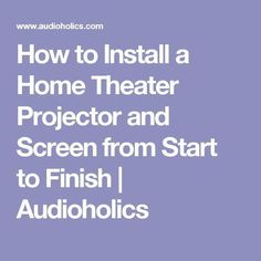 How to Install a Home Theater Projector and Screen from Start to Finish | Audioholics #hometheaterinstallation #hometheaterprojectorscreen