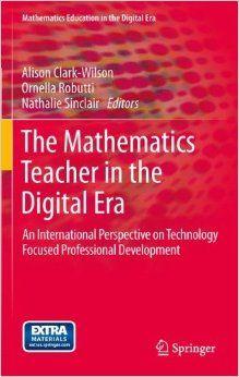 Clark-Wilson, A., Robutti, O. & Sinclair, N. (eds.) (2013) The Mathematics teacher in the digital era: an international perspective on technology focused professional development. Dordrecht