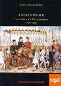 Fiesta y poder : la corte en Valladolid (1502-1559) / Jesús F. Pascual Molina Publication [Valladolid] : Universidad de Valladolid, Secretariado de Publicaciones e Intercambio Editorial, D.L. 2013