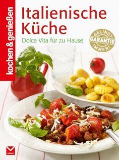 K&G - Italienische Küche: Dolce Vita für zu Hause (kochen & genießen)