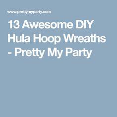 13 Awesome DIY Hula Hoop Wreaths - Pretty My Party