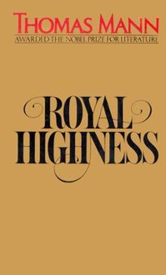 """Royal Highness by Thomas Mann, Click to Start Reading eBook, """"The great virtue ofRoyal Highnessis its relaxed, fairy-tale quality that naturally brings the read"""