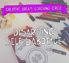 Disarm self sabotage = stop it from causing you, or your dreams, harm.