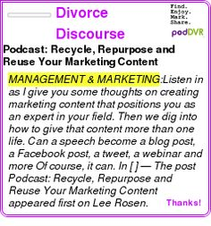 #MANAGEMENT #PODCAST  Divorce Discourse    Podcast: Recycle, Repurpose and Reuse Your Marketing Content    LISTEN...  http://podDVR.COM/?c=4f7b2583-27d2-2ef7-0be4-eae630fdb600