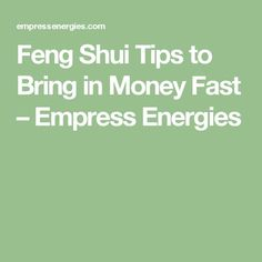 Feng Shui Tips to Bring in Money Fast – Empress Energies