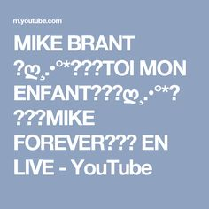 MIKE BRANT ♥ღ¸.•°*♥♥♥TOI MON ENFANT♥♥♥ღ¸.•°*♥ ♥♥♥MIKE FOREVER♥♥♥ EN LIVE - YouTube