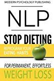 NLP: Stop Dieting: Reprogram Your Eating Habits for Permanent Effortless Weight Loss  Bonus Free Workbook Included with Step-by-Step Guided Exercises Are you tired of your efforts to live a healthier lifestyle always failing? Do you feel like no matter what you do no matter how many diets you try you just cant get results? Do you always end up stuck back in the same negative habits of unhealthy eating? If you have tried countless diet plans but they have all failed; If you need to keep…