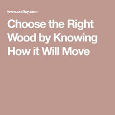 Choose the Right Wood by Knowing How it Will Move