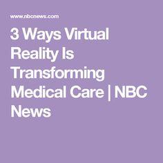 3 Ways Virtual Reality Is Transforming Medical Care | NBC News