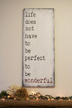 Annette Funicello quote ~ Life Does Not Have To Be Perfect To Be Wonderful Wood Sign Distressed Wood Sign Inspirational Primitive Wood Rustic Chic Decor Handpainted Life Quotes Love, Great Quotes, Quotes To Live By, Quotes For Signs, Wood Sign Quotes, Sign Sayings, Wall Decor Quotes, Amazing Quotes, Rustic Chic Decor
