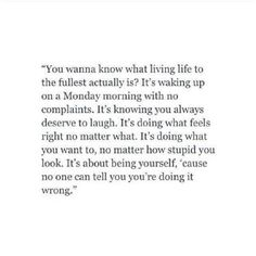 wake up Monday morning w no regrets. love the life you live.