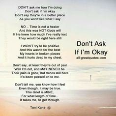 Don't ask if I'm ok I'm very dumb & stupid hence it had asked not knowing you problem's & pains' list which 8 have imparted on you in your life!But I want you to know that I'm not ok & in the verge of becoming insane. Loss Quotes, Me Quotes, Anger Quotes, Dad Qoutes, Grandma Quotes, Daughter Quotes, Fact Quotes, Strong Quotes, Grief Poems
