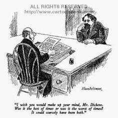 'Make up your mind, Mr. Dickens. Was it the best of times or was it the worst of times?' Cartoon print by J.B Handelsman, Published in The New Yorker on 3/9/1987