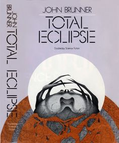 Publication: Total Eclipse Authors: John Brunner Year: 1974-09-00 Catalog ID: #6279 Publisher: Doubleday / SFBC  Cover: John Cayea