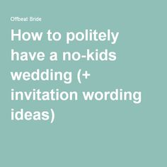 How to politely have a no-kids wedding (+ invitation wording ideas)
