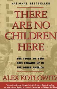 There Are No Children Here: The Story of Two Boys Growing Up in The Other America - Alex Kotlowitz - Google Books