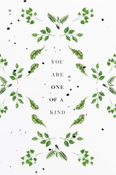"""You are one of a kind."" 