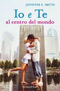 Romance and Fantasy for Cosmopolitan Girls: Io e te al centro del mondo - Jennifer E. Smith