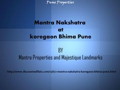Mantra Nakshatra at Koregaon Bhima Pune  Mantra Nakshatra is one of the residential development of Mantra Properties and Majestique Landmarks, located in Pune. It offers skillfully designed, spacious 1 BHK and 2 BHK apartments. The project is well equipped with all the amenities to facilitate the needs of the residents. For more deatails call on 0-8446684466 or visit http://www.discountedflats.com/13872-mantra-nakshatra-koregaon-bhima-pune.html.