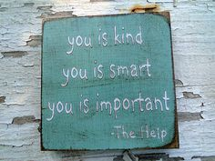 """You is kind, smart and important art block-quoted from """"The Help"""". $10.00, via Etsy. The girls' room."""