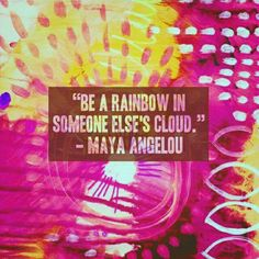 Be a rainbow in someone else's cloud...  #givelove #bringhappiness #bealight #LoveOneAnother always!