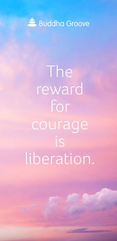 The reward for courage is liberation.