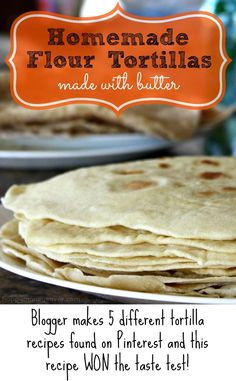 Homemade Flour Tortillas made with BUTTER are the BEST! This blogger tested 5 recipes first and this recipe was the clear winner!