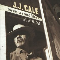 J.J. Cale - Anyway the Wind Blows (1997) - MusicMeter.nl