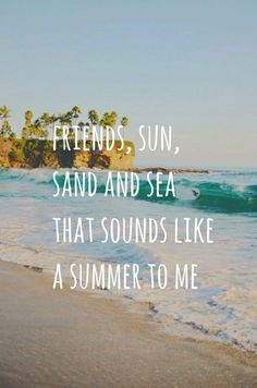 Friends, sun, sand and sea that sounds like a summer to me.