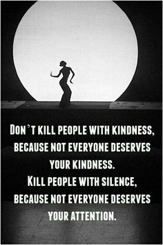 Not everyone deserves your attention!