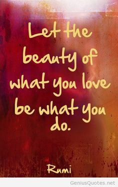 Quotes about love Let the beauty of what you love be what..
