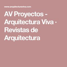 AV Proyectos - Arquitectura Viva · Revistas de Arquitectura